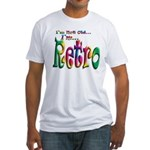 I'm Not Old, I'm Retro Fitted T-Shirt