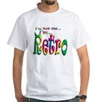 I'm Not Old, I'm Retro White T-Shirt
