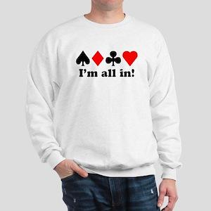 I'm all in! Sweatshirt