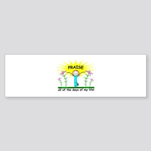 Praise All the Days of My Life Bumper Sticker