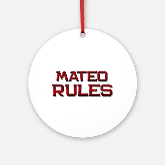 mateo rules Ornament (Round)