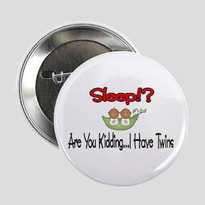 "Sleep!? I have Twins 2.25"" Button"