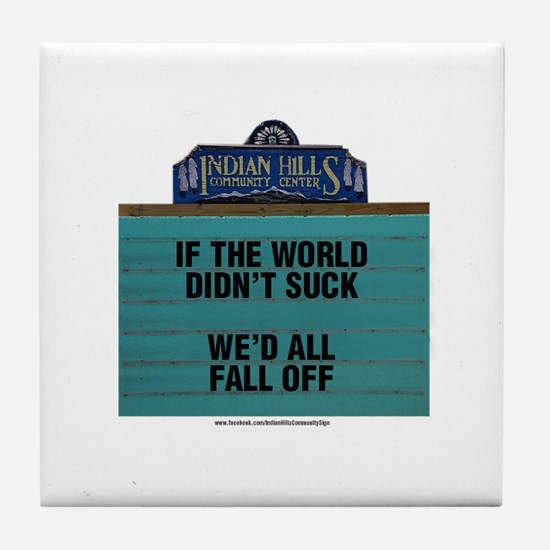 If the World Didn't Suck We'd All Fal Tile Coaster