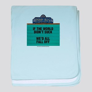 If the World Didn't Suck We'd All Fal baby blanket