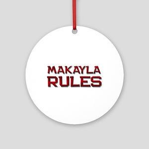 makayla rules Ornament (Round)