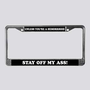 Unless you're a hemorrhoid... License Plate Frame