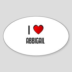 I LOVE ABBIGAIL Oval Sticker