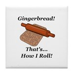 Gingerbread How I Roll Tile Coaster