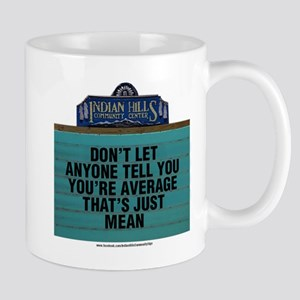 Don't Let Anyone Tell You You're Average Mugs
