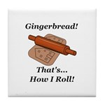Gingerbread How I Roll Tile Coaster