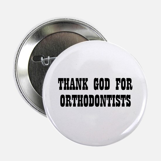 "THANK GOD FOR ORTHODONTISTS 2.25"" Button (10 pack"