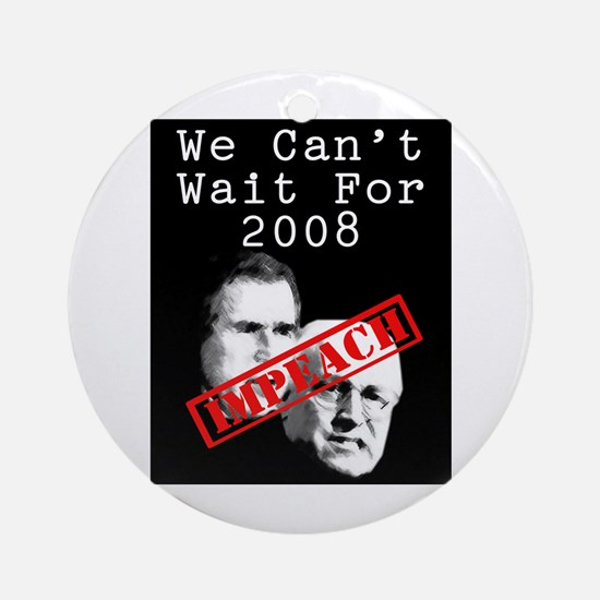 We Can't Wait for 2008 Ornament (Round)