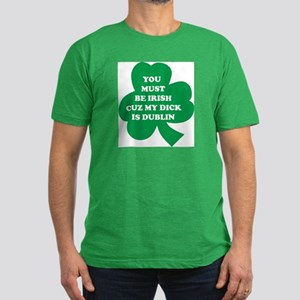 You Must Be Irish Cuz My Dick Men's Fitted T-Shirt