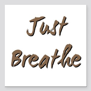 "Just Breathe 2 Square Car Magnet 3"" x 3"""