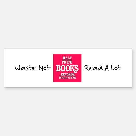 """""""Waste Not, Read a Lot"""" Bumper Bumper Bumper Sticker"""