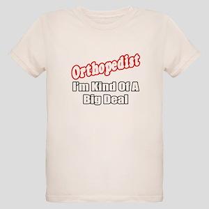 """""""Orthopedist...Big Deal"""" Organic Kids T-Shirt"""