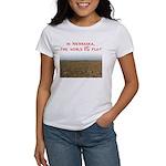 In Nebraska, the world IS flat Women's T-Shirt