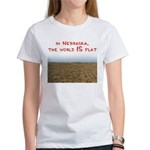 In Nebraska, the world IS flat Women's T-Shirt