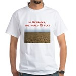 In Nebraska, the world IS flat White T-Shirt