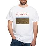 In Nebraska, the world IS flat White T-Shirt