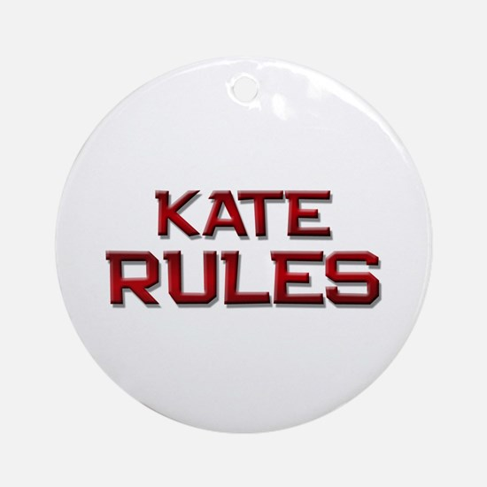 kate rules Ornament (Round)