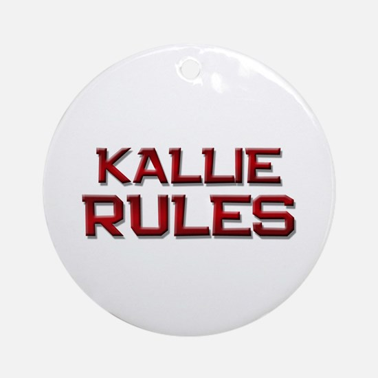 kallie rules Ornament (Round)