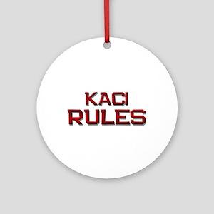 kaci rules Ornament (Round)