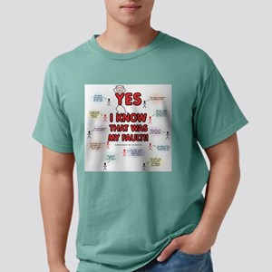 Yes, I Know That Was My Fault! T-Shirt