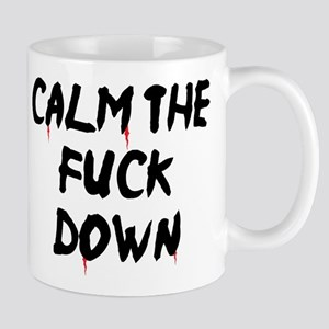 CALM THE FUCK DOWN Mugs