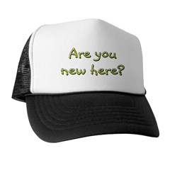 Are you new here? Trucker Hat