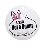 Not a Bunny Funny Ornament (Round)