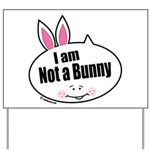 Not a Bunny Funny Yard Sign