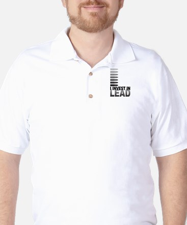 I Invest In Lead Golf Shirt