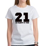 21 is plenty fun Women's T-Shirt