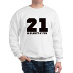 21 is plenty fun Sweatshirt