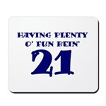 21 is plenty fun Mousepad