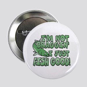 """I'm Not Braggin' - Fish Good 2.25"""" Button"""
