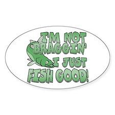 I'm Not Braggin' - Fish Good Oval Sticker