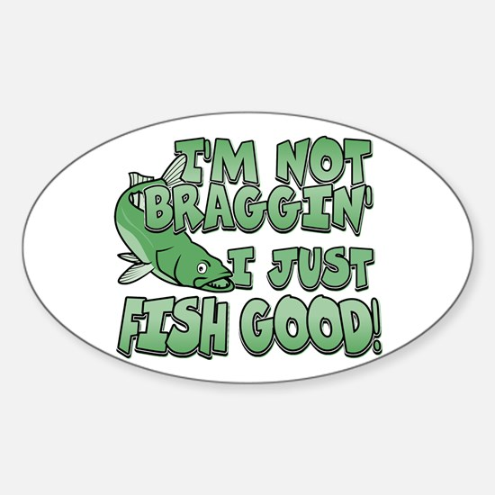 I'm Not Braggin' - Fish Good Oval Decal