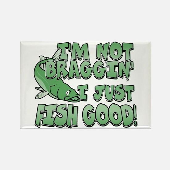 I'm Not Braggin' - Fish Good Rectangle Magnet