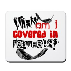 Covered In Feathers Mousepad
