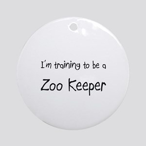 I'm training to be a Zoo Keeper Ornament (Round)