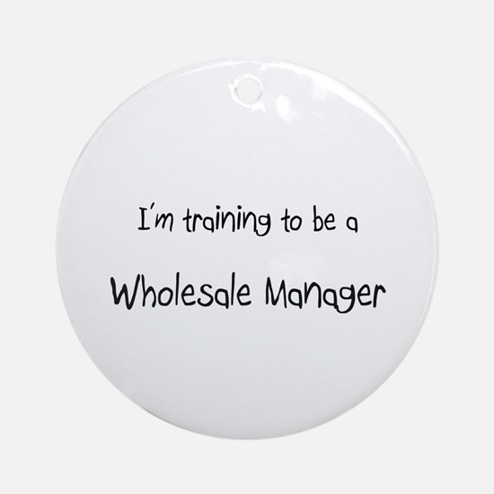 I'm training to be a Wholesale Manager Ornament (R