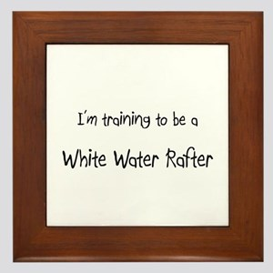 I'm training to be a White Water Rafter Framed Til