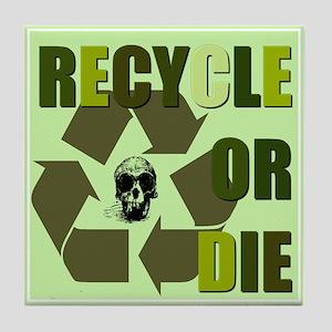 Recycle or Die Tile Coaster