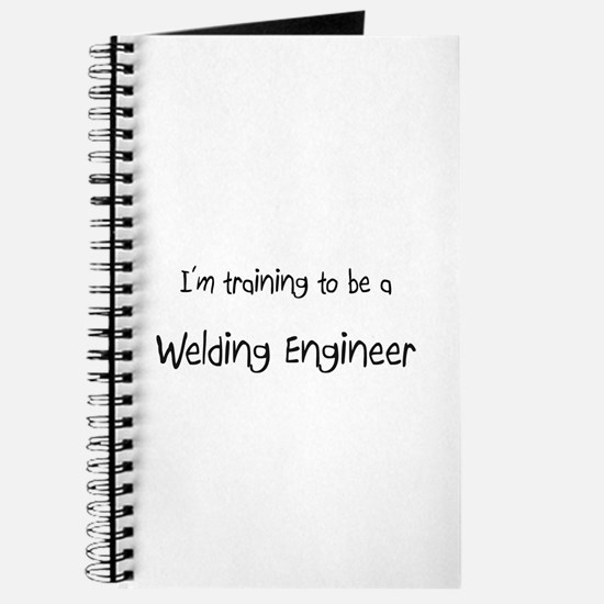 I'm training to be a Welding Engineer Journal