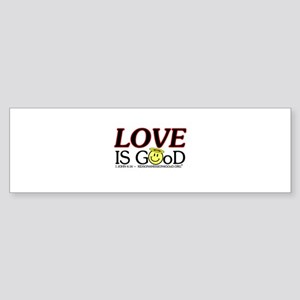 LOVE IS GOoD Bumper Sticker