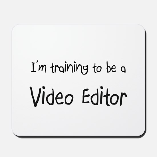 I'm training to be a Video Editor Mousepad
