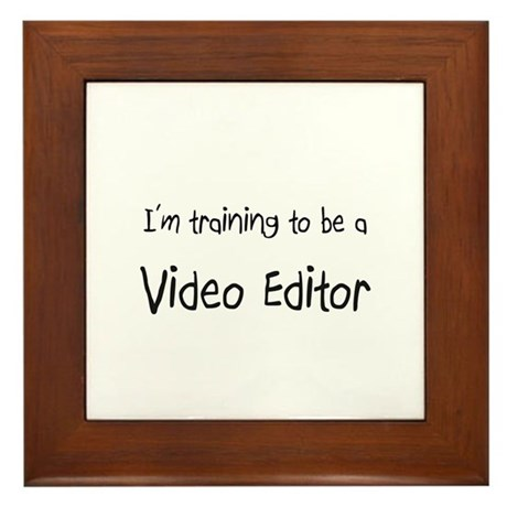 I'm training to be a Video Editor Framed Tile