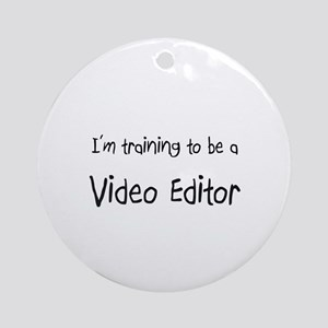 I'm training to be a Video Editor Ornament (Round)